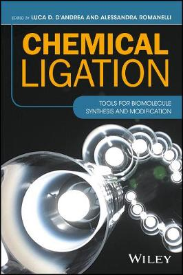 Chemical Ligation: Tools for Biomolecule Synthesis and Modification (Hardback)