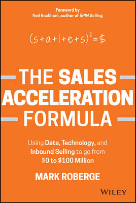 The Sales Acceleration Formula: Using Data, Technology, and Inbound Selling to go from $0 to $100 Million (Hardback)