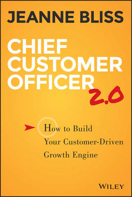 Chief Customer Officer 2.0: How to Build Your Customer-driven Growth Engine (Hardback)