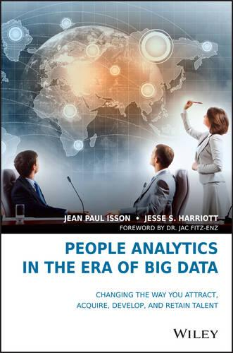 People Analytics in the Era of Big Data: Changing the Way You Attract, Acquire, Develop, and Retain Talent (Hardback)