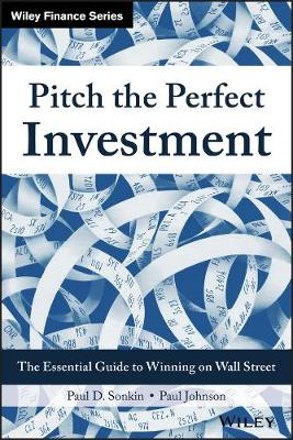 Pitch the Perfect Investment: The Essential Guide to Winning on Wall Street (Hardback)