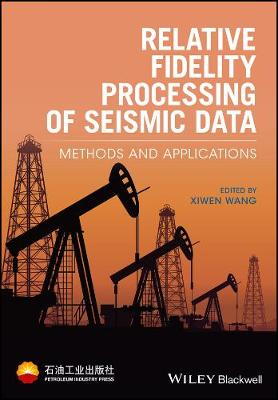 Relative Fidelity Processing of Seismic Data: Methods and Applications (Hardback)