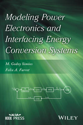 Modeling Power Electronics and Interfacing Energy Conversion Systems - Wiley - IEEE (Hardback)