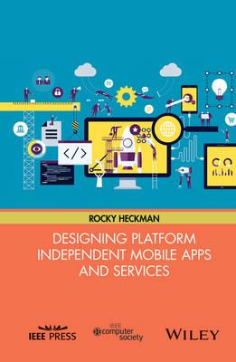 Designing Platform Independent Mobile Apps and Services (Hardback)