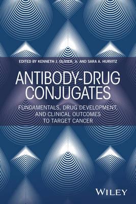 Antibody-Drug Conjugates: Fundamentals, Drug Development, and Clinical Outcomes to Target Cancer (Hardback)
