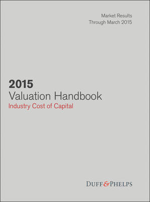 2015 Valuation Handbook: Industry Cost of Capital - Wiley Finance (Hardback)