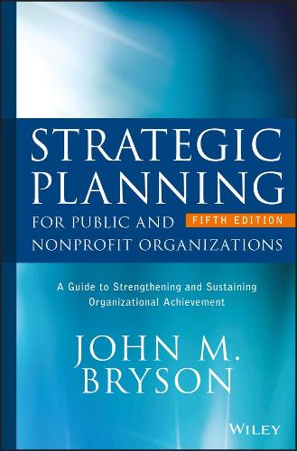 Strategic Planning for Public and Nonprofit Organizations: A Guide to Strengthening and Sustaining Organizational Achievement - Bryson on Strategic Planning (Hardback)