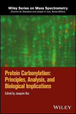 Protein Carbonylation: Principles, Analysis, and Biological Implications - Wiley Series on Mass Spectrometry (Hardback)