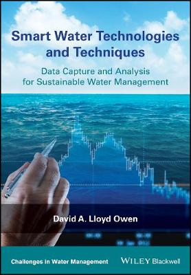 Smart Water Technologies and Techniques: Data Capture and Analysis for Sustainable Water Management - Challenges in Water Management Series (Hardback)