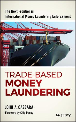 Trade-Based Money Laundering: The Next Frontier in International Money Laundering Enforcement - Wiley and SAS Business Series (Hardback)