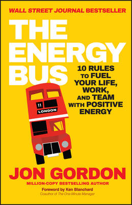 The Energy Bus: 10 Rules to Fuel Your Life, Work, and Team with Positive Energy (Paperback)