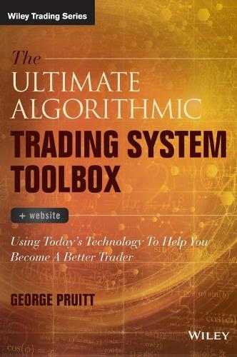 The Ultimate Algorithmic Trading System Toolbox + Website: Using Today's Technology to Help You Become a Better Trader - Wiley Trading (Hardback)