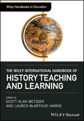 The Wiley International Handbook of History Teaching and Learning - Wiley Handbooks in Education (Hardback)
