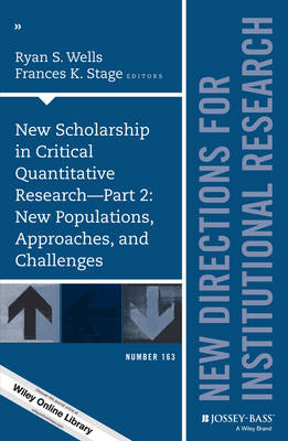 New Scholarship in Critical Quantitative Research, Part 2: New Populations, Approaches, and Challenges: New Directions for Institutional Research, Number 163 - J-B IR Single Issue Institutional Research (Paperback)