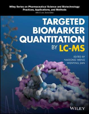Targeted Biomarker Quantitation by LC-MS - Wiley Series on Pharmaceutical Science and Biotechnology: Practices, Applications and Methods (Hardback)