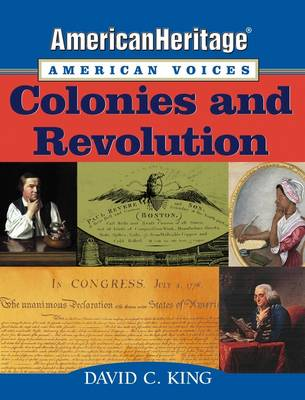 American Heritage, American Voices: Colonies and Revolution - American Heritage, American Voices Series (Paperback)