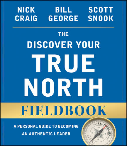 The Discover Your True North Fieldbook, Revised and Updated: A Personal Guide to Becoming an Authentic Leader - J-B Warren Bennis Series (Paperback)