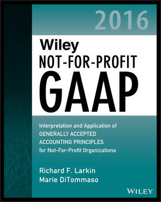 Wiley Not-for-Profit GAAP 2016: Interpretation and Application of Generally Accepted Accounting Principles - Wiley Regulatory Reporting (Paperback)