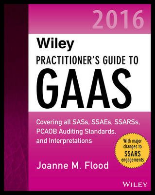 Wiley Practitioner's Guide to GAAS 2016: Covering all SASs, SSAEs, SSARSs, PCAOB Auditing Standards, and Interpretations - Wiley Regulatory Reporting (Paperback)