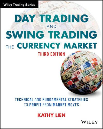 Day Trading and Swing Trading the Currency Market: Technical and Fundamental Strategies to Profit from Market Moves - Wiley Trading (Paperback)