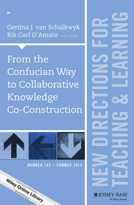 From the Confucian Way to Collaborative Knowledge Co-Construction: New Directions for Teaching and Learning, Number 142 - J-B TL Single Issue Teaching and Learning (Paperback)