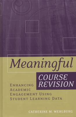 Meaningful Course Revision: Enhancing Academic Engagement Using Student Learning Data - JB - Anker (Paperback)