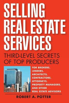 Selling Real Estate Services: Third-Level Secrets of Top Producers (Paperback)