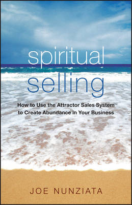 Spiritual Selling: How to Use the Attractor Sales System to Create Abundance in Your Business (Paperback)