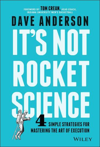 It's Not Rocket Science: 4 Simple Strategies for Mastering the Art of Execution (Hardback)