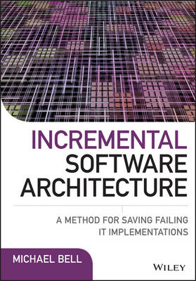 Incremental Software Architecture: A Method for Saving Failing IT Implementations (Hardback)