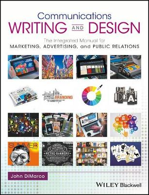 Communications Writing and Design: The Integrated Manual for Marketing, Advertising, and Public Relations (Paperback)