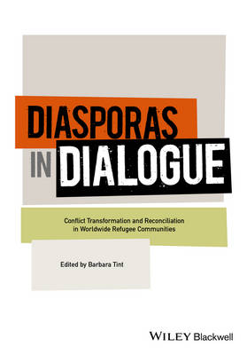 Diasporas in Dialogue: Conflict Transformation and Reconciliation in Worldwide Refugee Communities (Hardback)
