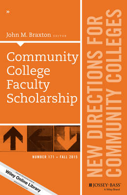Community College Faculty Scholarship: New Directions for Community Colleges, Number 171 - J-B CC Single Issue Community Colleges (Paperback)