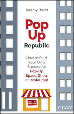 PopUp Republic: How to Start Your Own Successful Pop-Up Space, Shop, or Restaurant (Paperback)