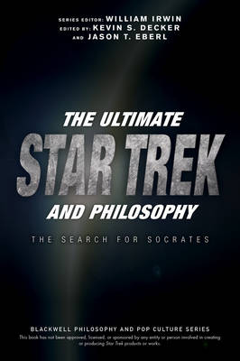 The Ultimate Star Trek and Philosophy: The Search for Socrates - The Blackwell Philosophy and Pop Culture Series (Paperback)