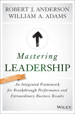 Mastering Leadership: An Integrated Framework for Breakthrough Performance and Extraordinary Business Results (Hardback)