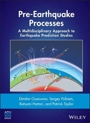 Pre-Earthquake Processes: A Multidisciplinary Approach to Earthquake Prediction Studies - Geophysical Monograph Series (Hardback)