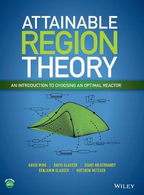 Attainable Region Theory: An Introduction to Choosing an Optimal Reactor (Hardback)