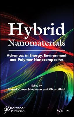 Hybrid Nanomaterials: Advances in Energy, Environment, and Polymer Nanocomposites (Hardback)