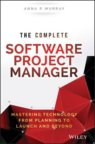 The Complete Software Project Manager: Mastering Technology from Planning to Launch and Beyond - Wiley CIO (Hardback)