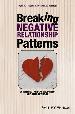 Breaking Negative Relationship Patterns - a Schema Therapy Self-help and Support Book (Hardback)
