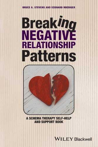 Breaking Negative Relationship Patterns - a Schema Therapy Self-help and Support Book (Paperback)