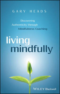 Living Mindfully: Discovering Authenticity through Mindfulness Coaching (Hardback)