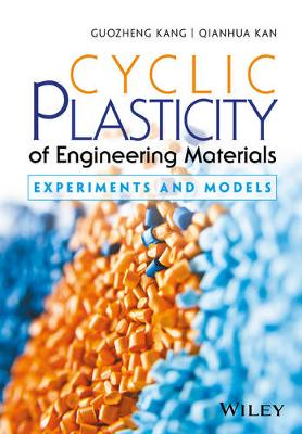 Cyclic Plasticity of Engineering Materials: Experiments and Models (Hardback)