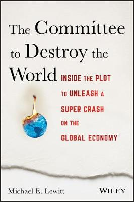 The Committee to Destroy the World: Inside the Plot to Unleash a Super Crash on the Global Economy (Hardback)