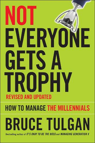 Not Everyone Gets A Trophy: How to Manage the Millennials (Hardback)