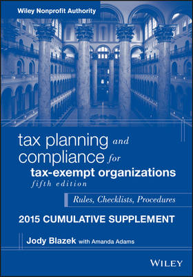 Tax Planning and Compliance for Tax-Exempt Organizations 2015: Cumulative Supplement - Wiley Nonprofit Authority (Paperback)