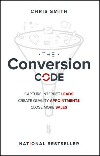 The Conversion Code: Capture Internet Leads, Create Quality Appointments, Close More Sales (Hardback)