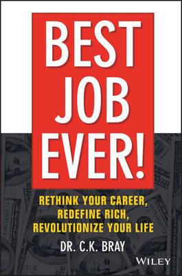 Best Job Ever! Rethink Your Career, Redefine Rich, Revolutionize Your Life (Hardback)