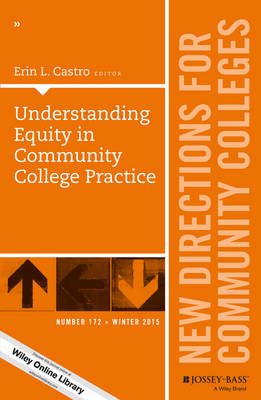 Understanding Equity in Community College Practice: New Directions for Community Colleges, Number 172 - J-B CC Single Issue Community Colleges (Paperback)